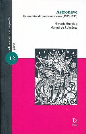 ASTRONAVE. PANORAMICA DE POESIA MEXICANA (1985 - 1993)