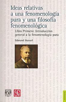 IDEAS RELATIVAS A UNA FENOMENOLOGIA PURA Y UNA FILOSOFIA FENOMENOLOGICA. LIBRO PRIMERO. INTRODUCCIÓN GENERAL A LA FENOMENOLOGIA PURA