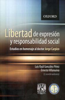 LIBERTAD DE EXPRESION Y RESPONSABILIDAD SOCIAL. ESTUDIOS EN HOMENAJE AL DOCTOR JORGE CARPIZO