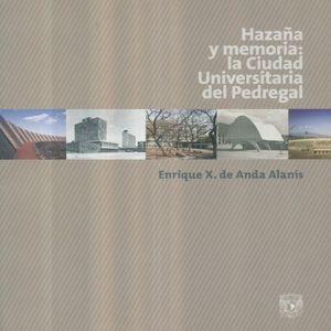 HAZAÑA Y MEMORIA LA CIUDAD UNIVERSITARIA DEL PEDREGAL / 2 ED.