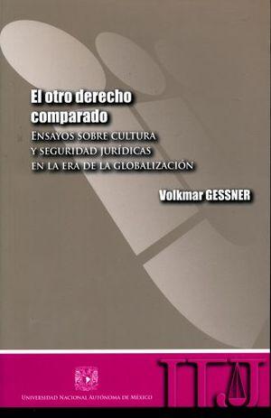 OTRO DERECHO COMPARADO, EL. ENSAYOS SOBRE CULTURA Y SEGURIDAD JURIDICAS EN LA ERA DE LA GLOBALIZACION