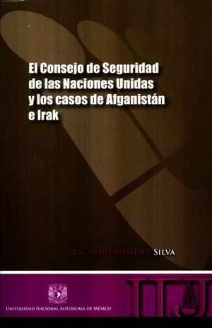 CONSEJO DE SEGURIDAD DE LAS NACIONES UNIDAS Y LOS CASOS DE AFGANISTAN E IRAK, EL
