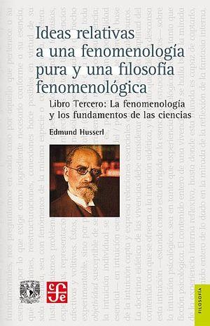 IDEAS RELATIVAS A UNA FENOMENOLOGIA PURA Y UNA FILOSOFIA FENOMENOLOGICA. LIBRO TERCERO. LA FENOMENOLOGIA Y LOS FUNDAMENTOS DE LAS CIENCIAS