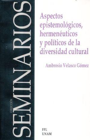 ASPECTOS EPISTEMOLOGICOS HERMENEUTICOS Y POLITICOS DE LA DIVERSIDAD CULTURAL