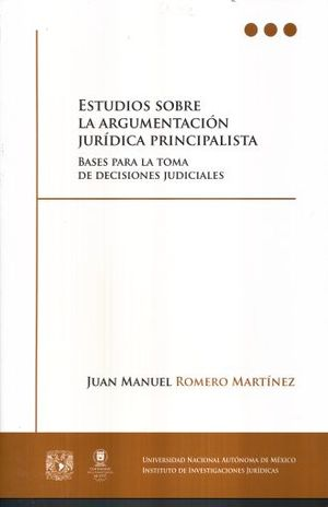 ESTUDIOS SOBRE LA ARGUMENTACION JURIDICA PRINCIPALISTA BASES PARA LA TOMA DE DECISIONES JUDICIALES
