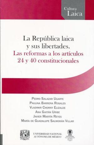 REPUBLICA LAICA Y SUS LIBERTADES, LA. LAS REFORMAS A LOS ARTICULOS 24 Y 40 CONSTITUCIONALES