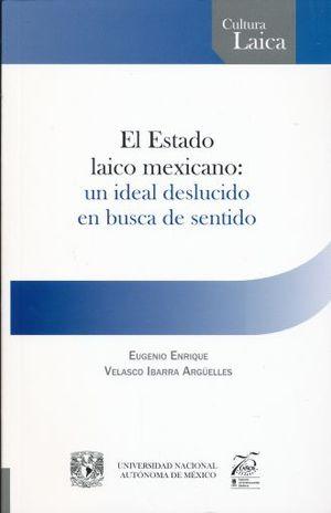ESTADO LAICO MEXICANO, EL. UN IDEAL DESLUCIDO EN BUSCA DE SENTIDO