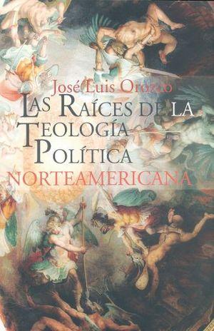 RAICES DE LA TEOLOGIA POLITICA NORTEAMERICANA, LAS