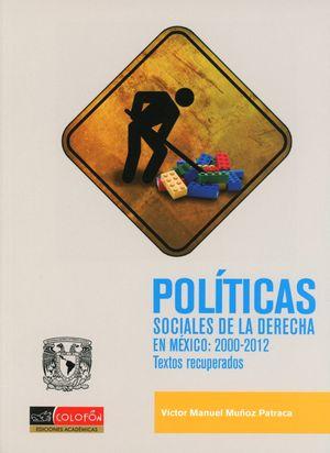 POLITICAS SOCIALES DE LA DERECHA EN MEXICO 2000 - 2012. TEXTOS RECUPERADOS