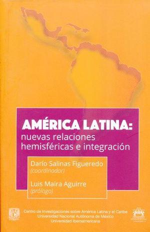 AMERICA LATINA. NUEVAS RELACIONES HEMISFERICAS E INTEGRACION