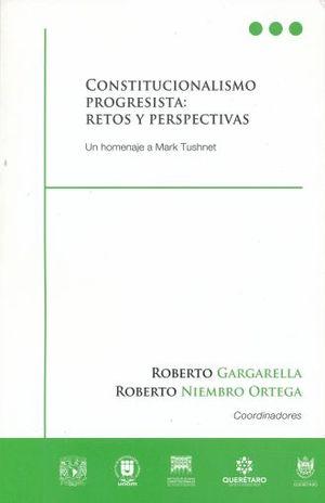 CONSTITUCIONALISMO PROGRESISTA RETOS Y PERSPECTIVAS. UN HOMENAJE A MARK TUSHNET