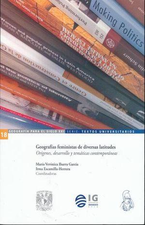 GEOGRAFIAS FEMINISTAS DE DIVERSAS LATITUDES. ORIGENES DESARROLLO Y TEMATICAS CONTEMPORANEAS