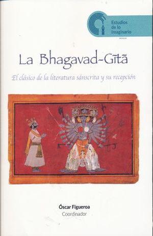 BHAGAVAD GITA, LA. EL CLASICO DE LA LITERATURA SANSCRITA Y SU RECEPCION
