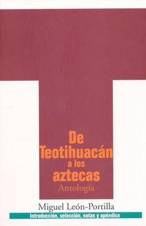 DE TEOTIHUACAN A LOS AZTECAS / ANTOLOGIA / 3 ED.