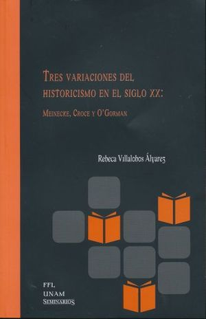TRES VARIACIONES DEL HISTORICISMO EN EL SIGLO XX MEINECKE CROCE Y O GORMAN