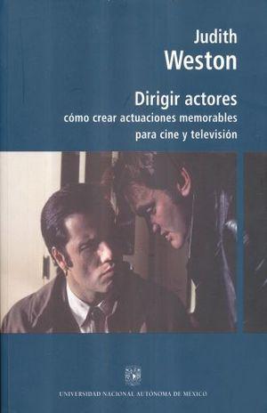 DIRIGIR ACTORES. COMO CREAR ACTUACIONES MEMORABLES PARA CINE Y TELEVISION