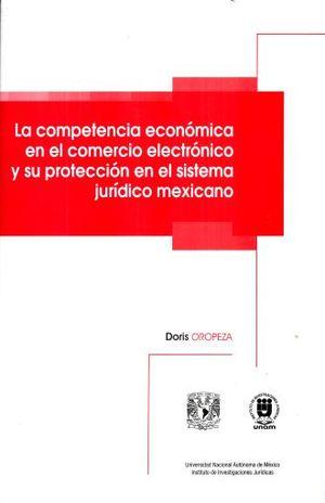 COMPETENCIA ECONOMICA EN EL COMERCIO ELECTRONICO Y SU PROTECCION EN EL SISTEMA JURIDICO MEXICANO, LA