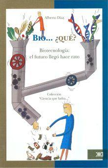 BIO... QUE. BIOTECNOLOGIA EL FUTURO LLEGO HACE RATO