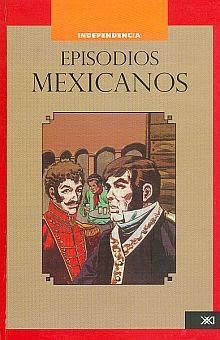 EPISODIOS MEXICANOS / 3 VOLS. / VOL. 1 INDEPENDECIA / VOL. 2 MEXICO INDEPENDIENTE / VOL. 3  PORFIRIATO Y REVOLUCION / PD.