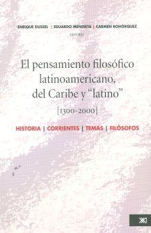 PENSAMIENTO FILOSOFICO LATINOAMERICANO DEL CARIBE Y LATINO 1300-2000, EL. HISTORIA CORRIENTES TEMAS FILOSOFOS