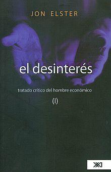 DESINTERES, EL. TRATADO CRITICO DEL HOMBRE ECONOMICO / VOL. I