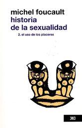 HISTORIA DE LA SEXUALIDAD / VOL. 2. EL USO DE LOS PLACERES