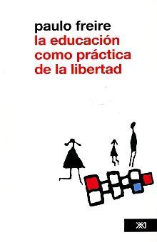 EDUCACION COMO PRACTICA DE LA LIBERTAD, LA