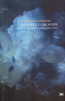 HISTORIA Y CREACION. TEXTOS FILOSOFICOS INEDITOS (1945 - 1967)