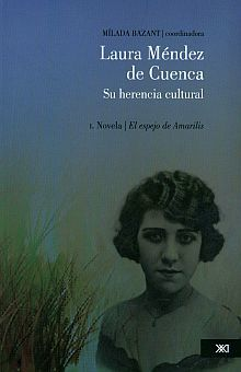LAURA MENDEZ DE CUENCA SU HERENCIA CULTURAL / TOMO I. NOVELA EL ESPEJO DE AMARILIS