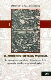 MODERNO SISTEMA MUNDIAL I, EL. LA AGRICULTURA CAPITALISTA Y LOS ORIGENES DE LA ECONOMIA MUNDO EUROPEA EN EL SIGLO XVI / 2 ED.