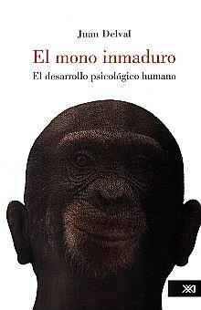 MONO INMADURO, EL. EL DESARROLLO PSICOLOGICO HUMANO