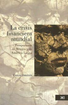 CRISIS FINANCIERA MUNDIAL, LA. PERSPECTIVAS DE MEXICO Y DE AMERICA LATINA