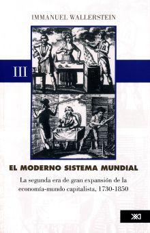 MODERNO SISTEMA MUNDIAL III, EL. LA SEGUNDA ERA DE GRAN EXPANSION DE LA ECONOMIA MUNDO CAPITALISTA 1730 - 1850