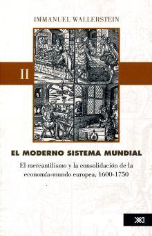 MODERNO SISTEMA MUNDIAL II, EL. EL MERCANTILISMO Y LA CONSOLIDACION DE LA ECONOMIA MUNDO EUROPEA 1600 - 1750
