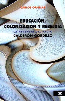 EDUCACION COLONIZACION Y REBELDIA. LA HERENCIA DEL PACTO CALDERON GORDILLO