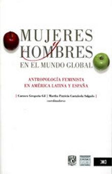 MUJERES Y HOMBRES EN EL MUNDO GLOBAL. ANTROPOLOGIA FEMINISTA EN AMERICA LATINA Y ESPAÑA