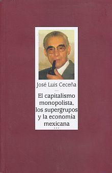 CAPITALISMO MONOPOLISTA LOS SUPERGRUPOS Y LA ECONOMIA MEXICANA