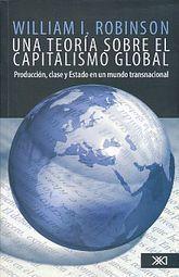 UNA TEORIA SOBRE EL CAPITALISMO GLOBAL. PRODUCCION CLASE ESTADO EN UN MUNDO TRANSNACIONAL
