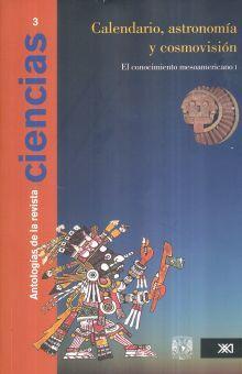 CALENDARIO ASTRONOMIA Y COSMOVISION. EL CONOCIMIENTO MESOAMERICANO I / ANTOLOGIA DE LA REVISTA CIENCIAS