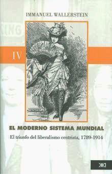 MODERNO SISTEMA MUNDIAL, EL. EL TRIUNFO DEL LIBERALISMO CENTRISTA 1789 - 1914