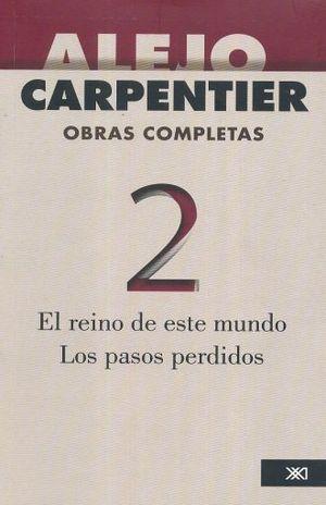 OBRAS COMPLETAS 2 / ALEJO CARPENTIER. EL REINO DE ESTE MUNDO / LOS PASOS PERDIDOS / 3 ED.