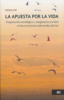 APUESTA POR LA VIDA, LA. IMAGINACION SOCIOLOGICA E IMAGINARIOS SOCIALES EN LOS TERRITORIOS AMBIENTALES DEL SUR