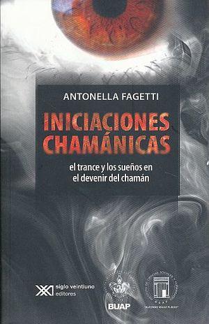 INICIACIONES CHAMANICAS. EL TRANCE Y LOS SUEÑOS EN EL DEVENIR DEL CHAMAN