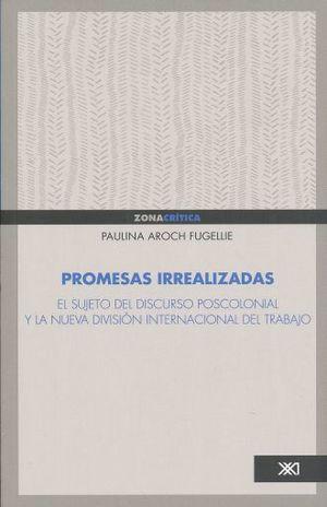 PROMESAS IRREALIZADAS. EL SUJETO DEL DISCURSO POSCOLONIAL Y LA NUEVA DIVISION INTERNACIONAL DEL TRABAJO