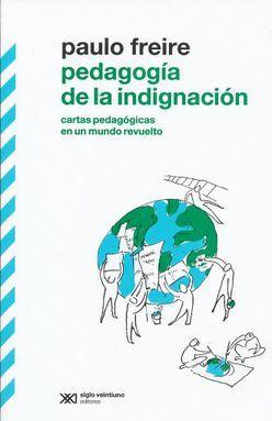 PEDAGOGIA DE LA INDIGNACION. CARTAS PEDAGOGICAS EN UN MUNDO REVUELTO