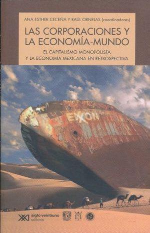 CORPORACIONES Y LA ECONOMIA DEL MUNDO, LAS. EL CAPITALISMO MONOPOLISTA Y LA ECONOMIA MEXICANA EN RETROSPECTIVA