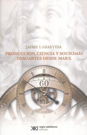 PRODUCCION CIENCIA Y SOCIEDAD DESCARTES DESDE MARX / 3 ED.