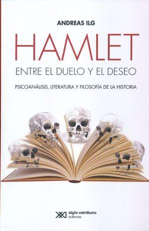 HAMLET ENTRE EL DUELO Y EL DESEO. PSICOANALISIS LITERATURA Y FILOSOFIA DE LA HISTORIA
