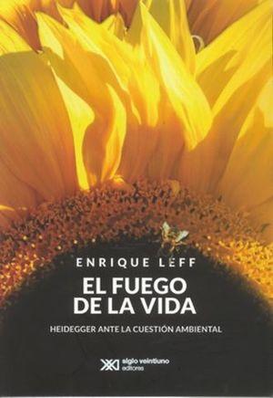 FUEGO DE LA VIDA, LA . HEIDEGGER ANTE LA CUESTION AMBIENTAL.