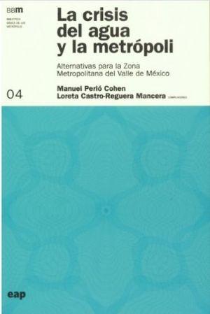 CRISIS DEL AGUA Y LA METROPOLI. ALTERNATIVAS PARA LA ZONA METROPOLITANA DEL VALLE DE MEXICO